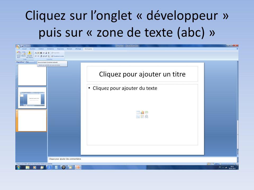 Cliquez sur longlet « développeur » puis sur « zone de texte (abc) »