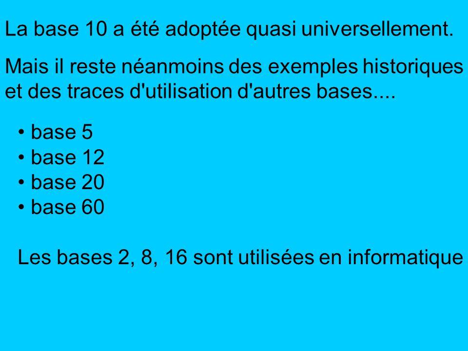La base 10 a été adoptée quasi universellement. Mais il reste néanmoins des exemples historiques et des traces d'utilisation d'autres bases.... base 5