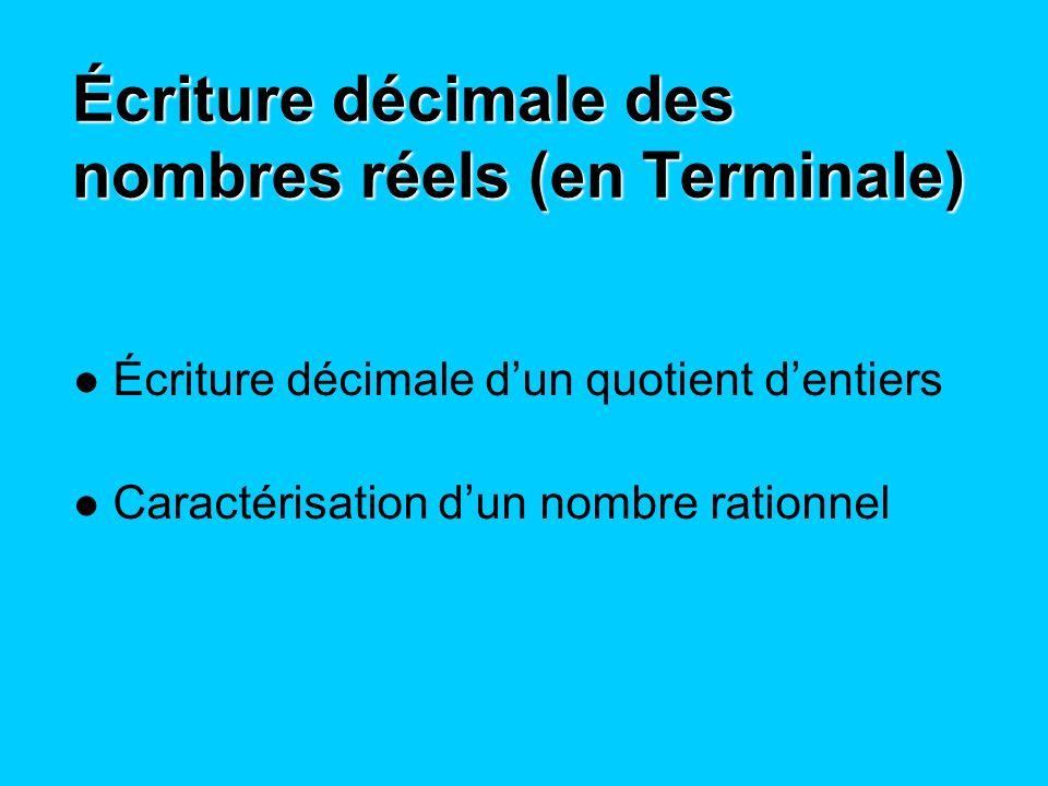 Écriture décimale des nombres réels (en Terminale) Écriture décimale dun quotient dentiers Caractérisation dun nombre rationnel