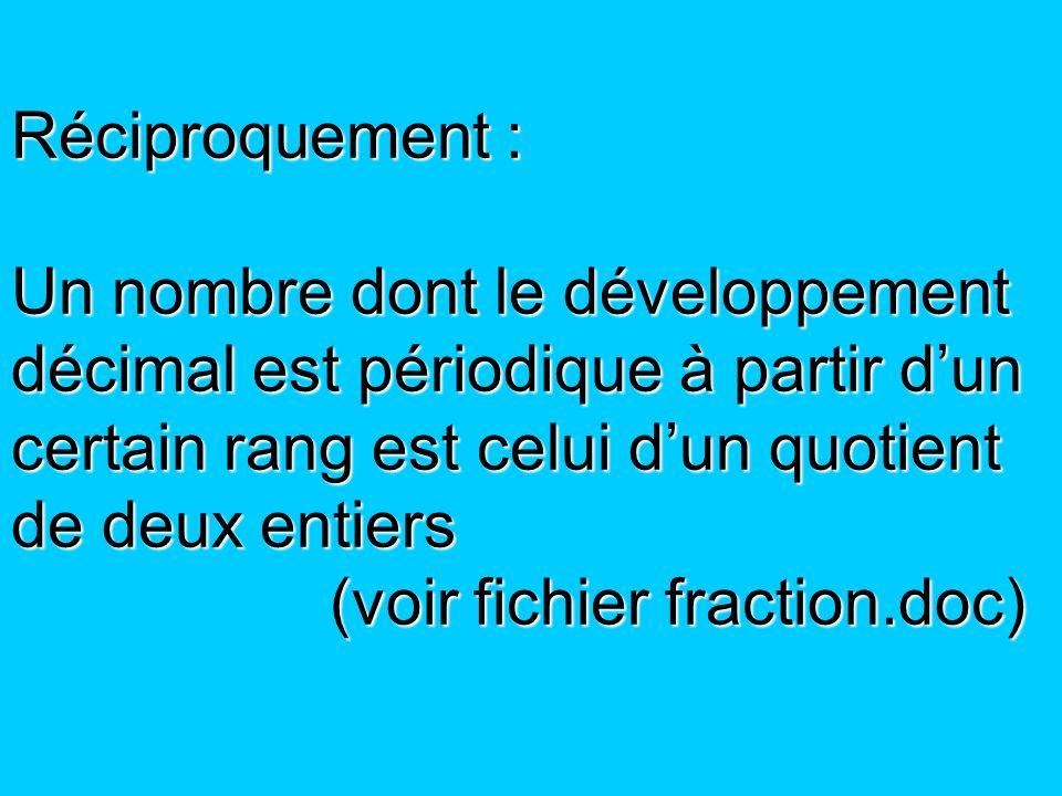 Réciproquement : Un nombre dont le développement décimal est périodique à partir dun certain rang est celui dun quotient de deux entiers (voir fichier
