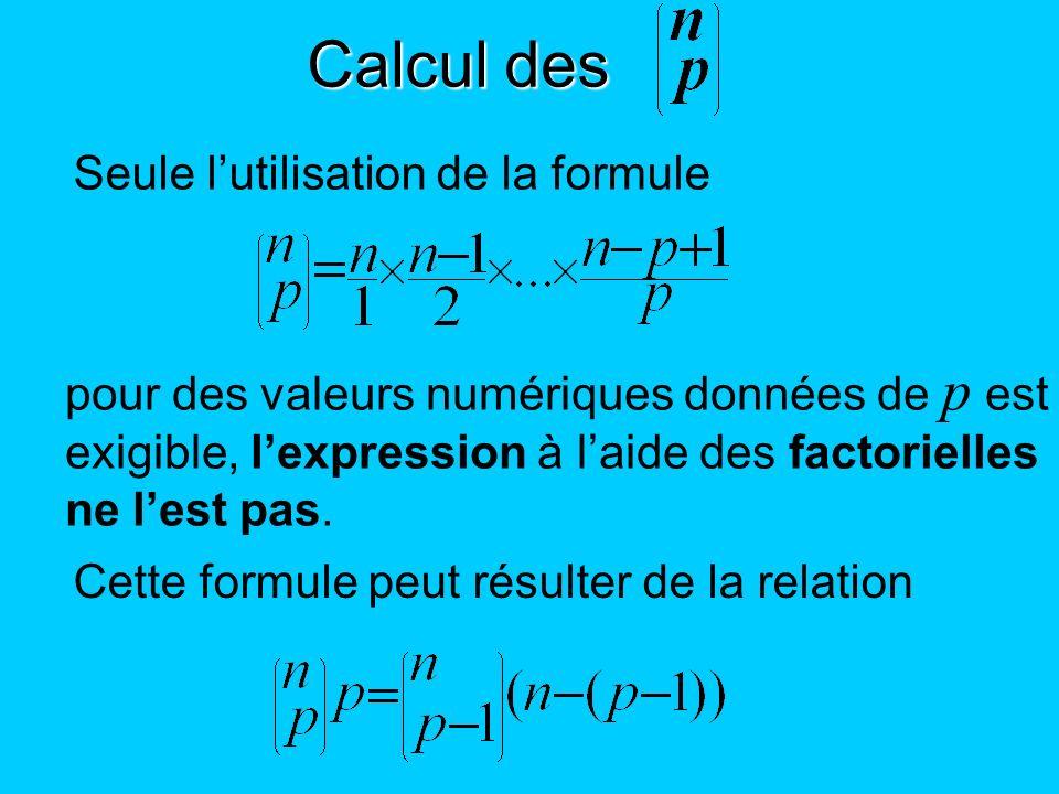 Calcul des Seule lutilisation de la formule pour des valeurs numériques données de p est exigible, lexpression à laide des factorielles ne lest pas. C