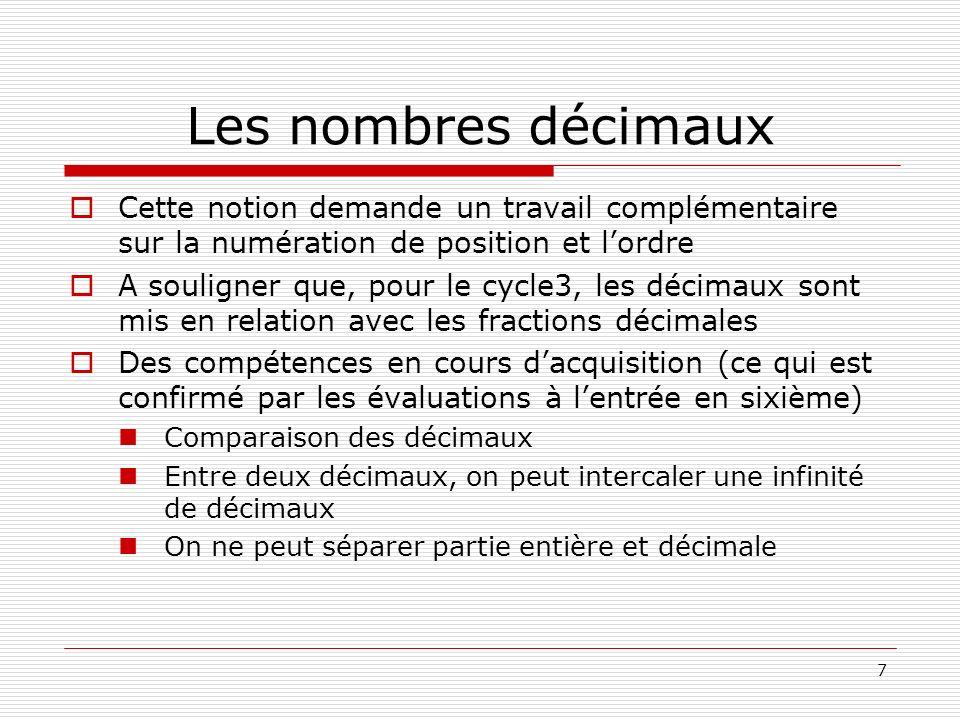 7 Les nombres décimaux Cette notion demande un travail complémentaire sur la numération de position et lordre A souligner que, pour le cycle3, les déc