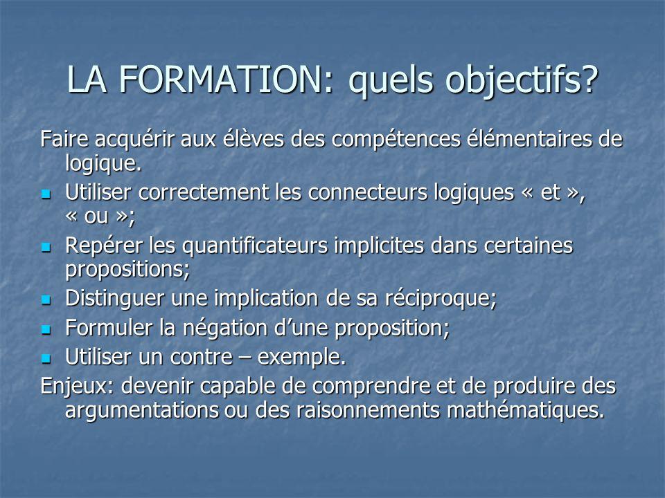 LA FORMATION: quels objectifs. Faire acquérir aux élèves des compétences élémentaires de logique.