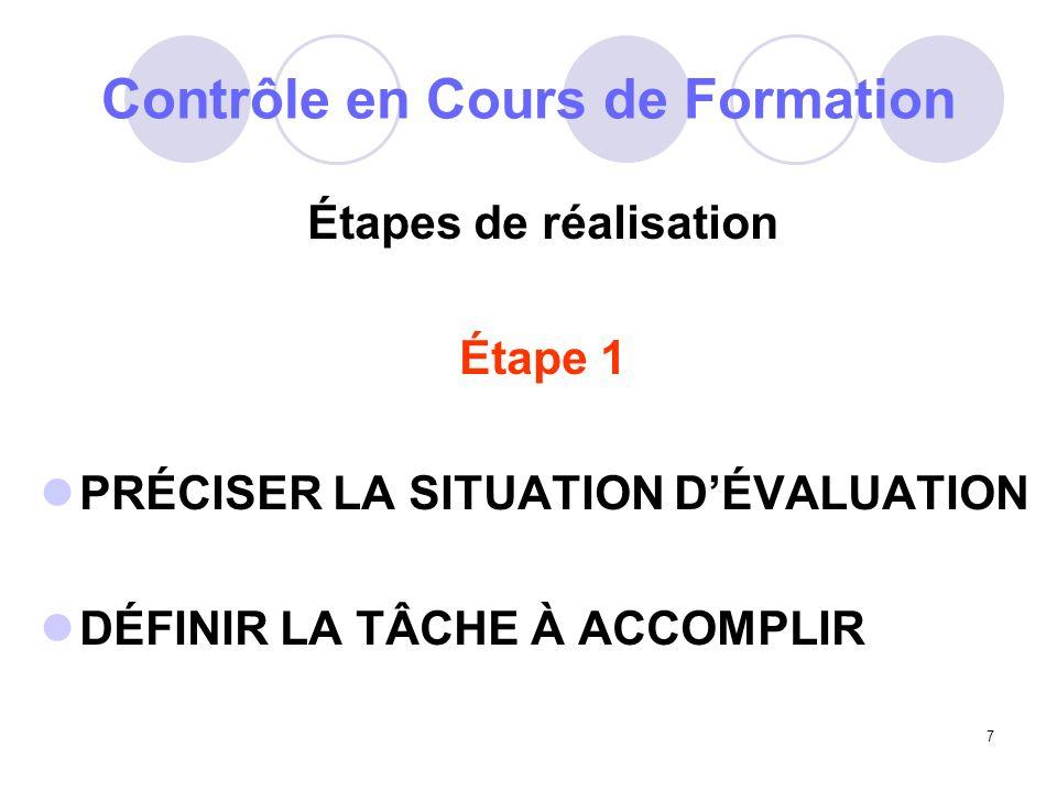 7 Contrôle en Cours de Formation Étapes de réalisation Étape 1 PRÉCISER LA SITUATION DÉVALUATION DÉFINIR LA TÂCHE À ACCOMPLIR