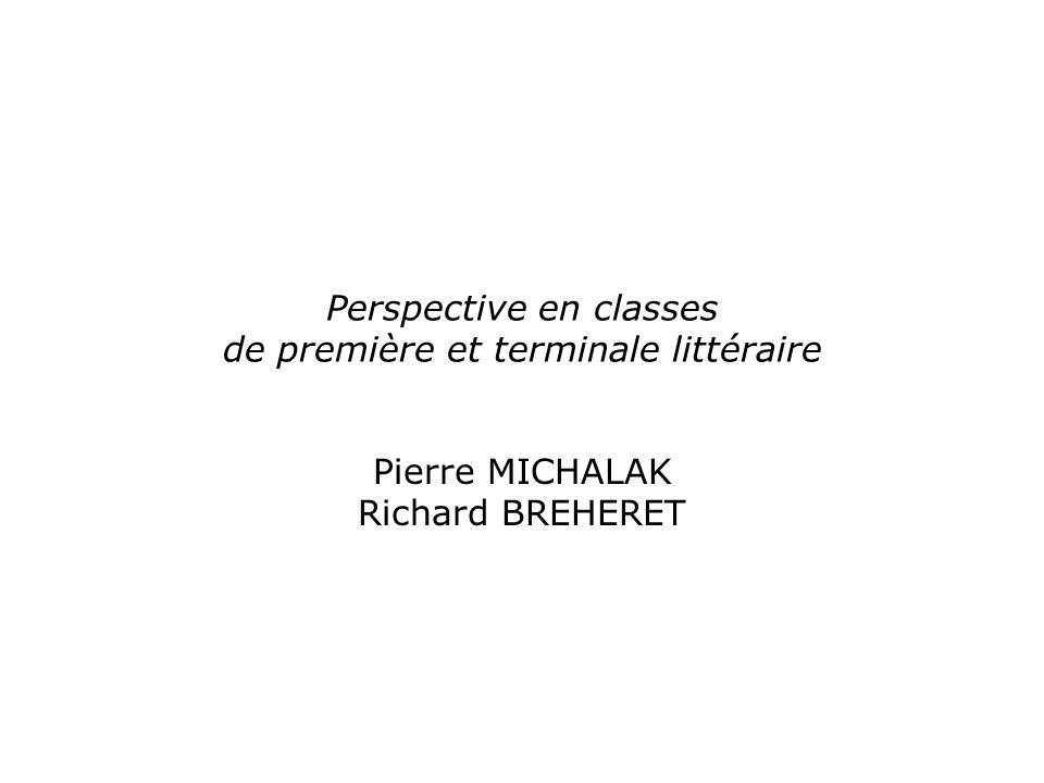 Perspective en classes de première et terminale littéraire Pierre MICHALAK Richard BREHERET