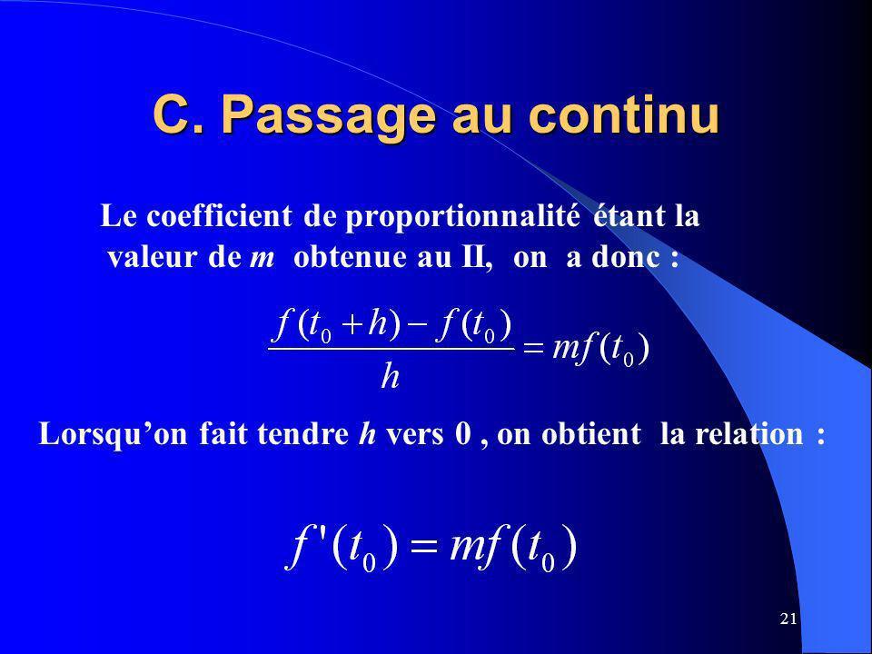 21 C. Passage au continu Le coefficient de proportionnalité étant la valeur de m obtenue au II, on a donc : Lorsquon fait tendre h vers 0, on obtient
