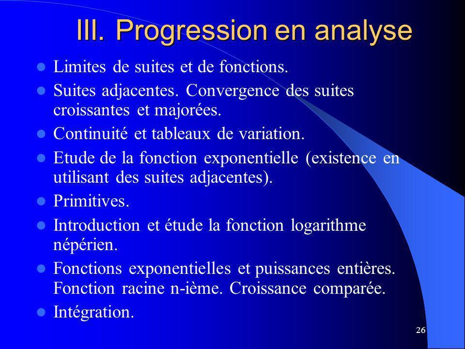 26 III. Progression en analyse Limites de suites et de fonctions. Suites adjacentes. Convergence des suites croissantes et majorées. Continuité et tab