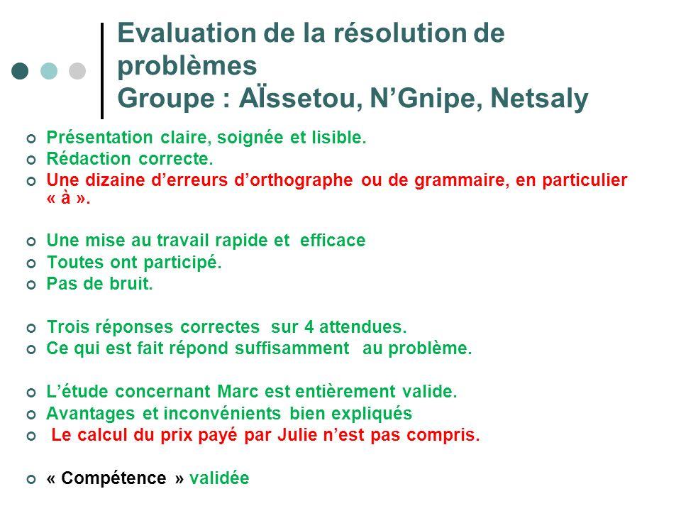 Evaluation de la résolution de problèmes Groupe : AÏssetou, NGnipe, Netsaly Présentation claire, soignée et lisible. Rédaction correcte. Une dizaine d