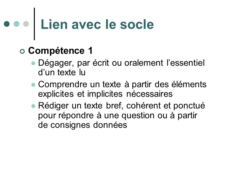 Lien avec le socle Compétence 1 Dégager, par écrit ou oralement lessentiel dun texte lu Comprendre un texte à partir des éléments explicites et implic