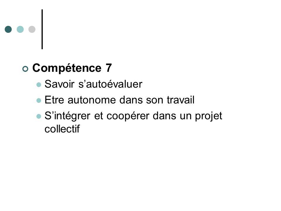 Compétence 7 Savoir sautoévaluer Etre autonome dans son travail Sintégrer et coopérer dans un projet collectif