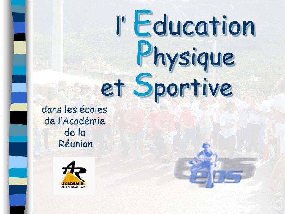 l E ducation P hysique et S portive l E ducation P hysique et S portive dans les écoles de lAcadémie de la Réunion