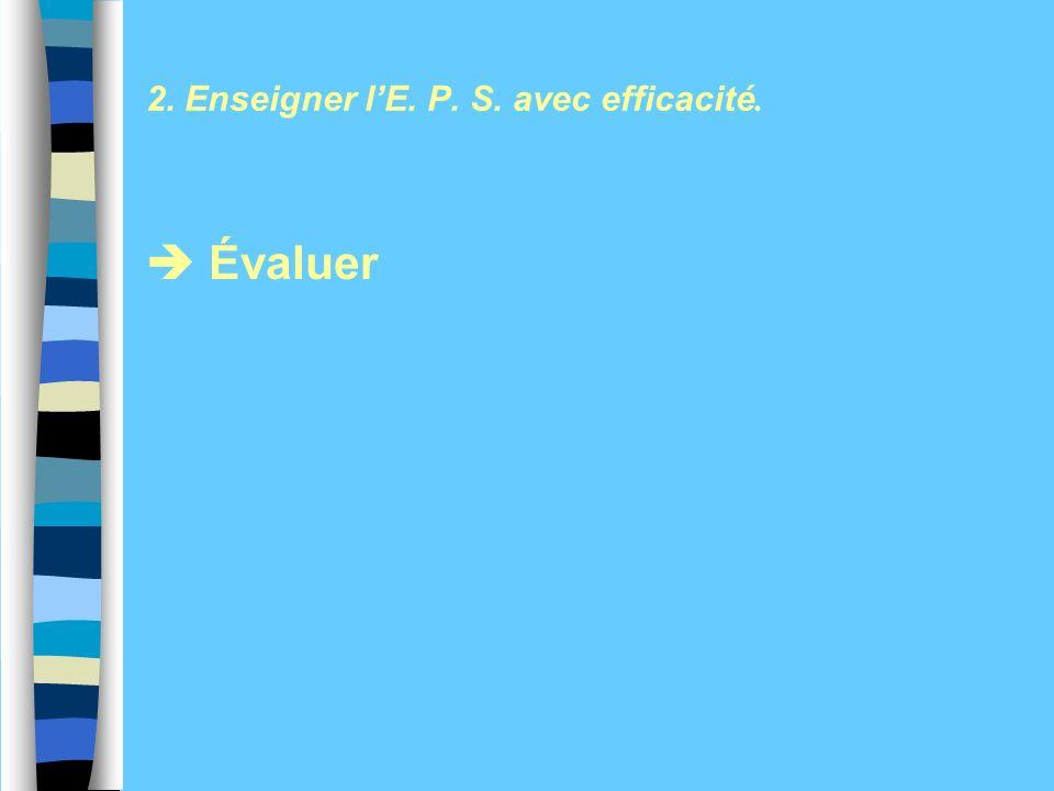 2. Enseigner lE. P. S. avec efficacité. Évaluer