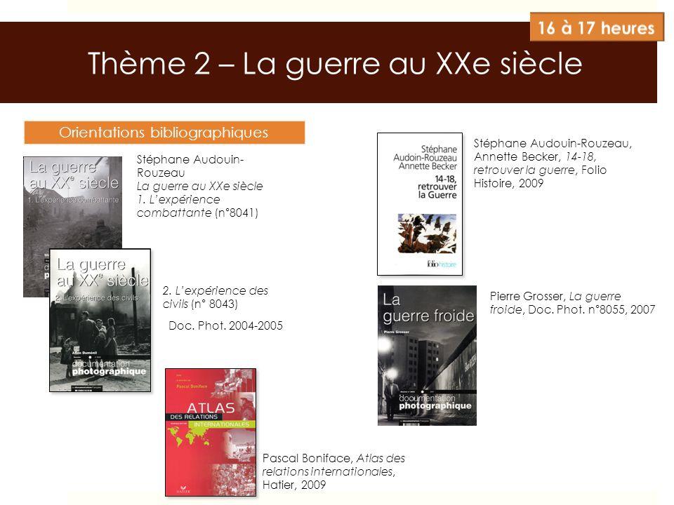 Thème 2 – La guerre au XXe siècle Orientations bibliographiques Stéphane Audouin- Rouzeau La guerre au XXe siècle 1. Lexpérience combattante (n°8041)
