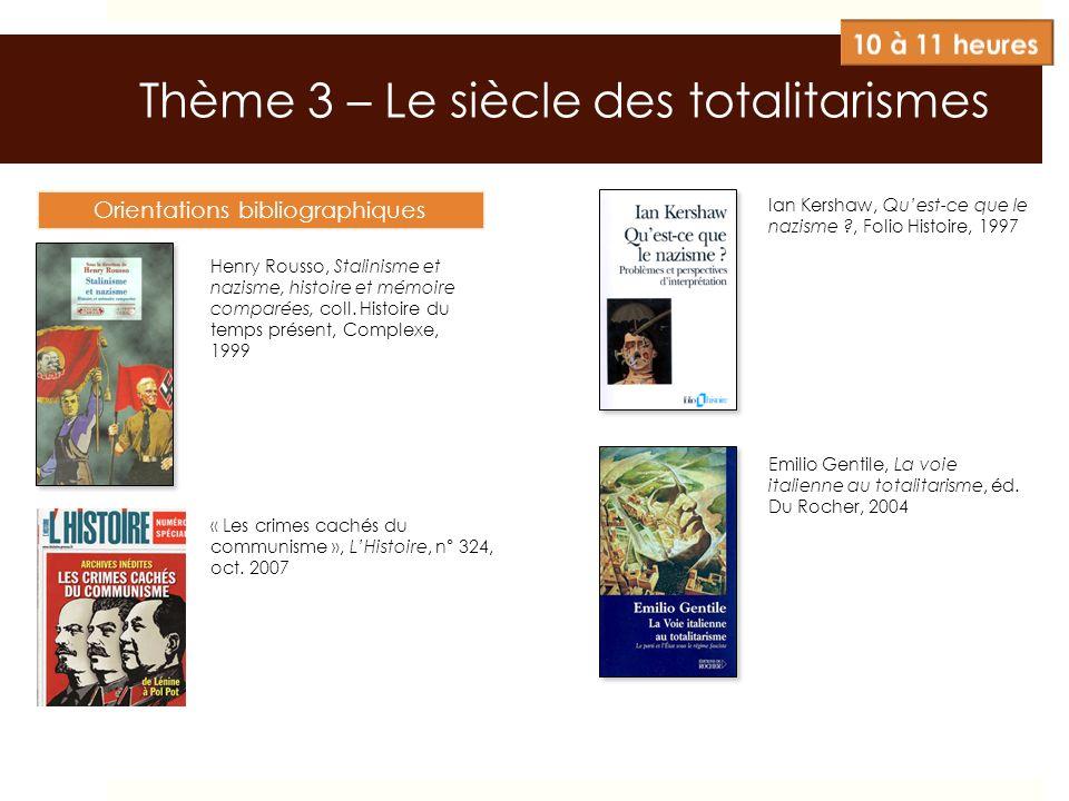 Thème 3 – Le siècle des totalitarismes Orientations bibliographiques Henry Rousso, Stalinisme et nazisme, histoire et mémoire comparées, coll. Histoir