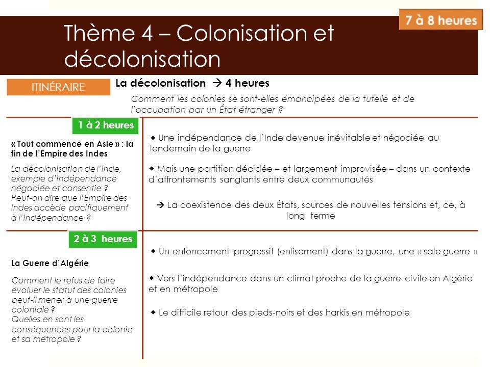 Thème 4 – Colonisation et décolonisation La décolonisation 4 heures « Tout commence en Asie » : la fin de lEmpire des Indes La Guerre dAlgérie ITINÉRA
