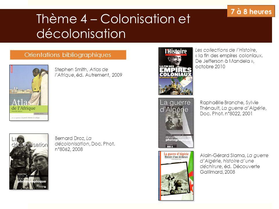 Thème 4 – Colonisation et décolonisation Orientations bibliographiques Stephen Smith, Atlas de lAfrique, éd. Autrement, 2009 Bernard Droz, La décoloni