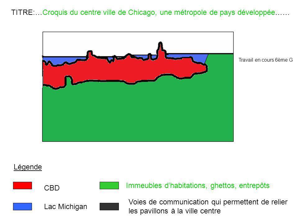 TITRE:…Croquis du centre ville de Chicago, une métropole de pays développée…… Légende CBD Lac Michigan Immeubles dhabitations, ghettos, entrepôts Voie
