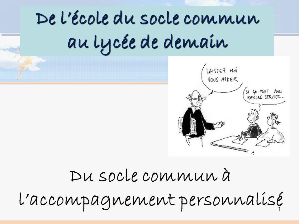 De lécole du socle commun au lycée de demain Du socle commun à laccompagnement personnalisé 1