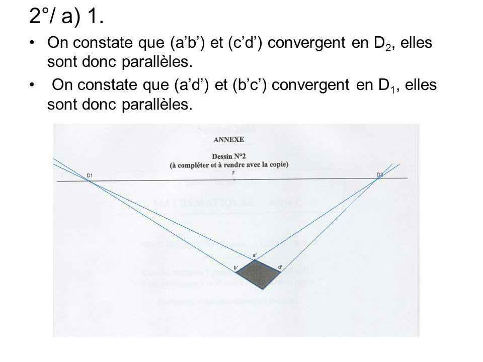 2°/ a) 1. On constate que (ab) et (cd) convergent en D 2, elles sont donc parallèles. On constate que (ad) et (bc) convergent en D 1, elles sont donc