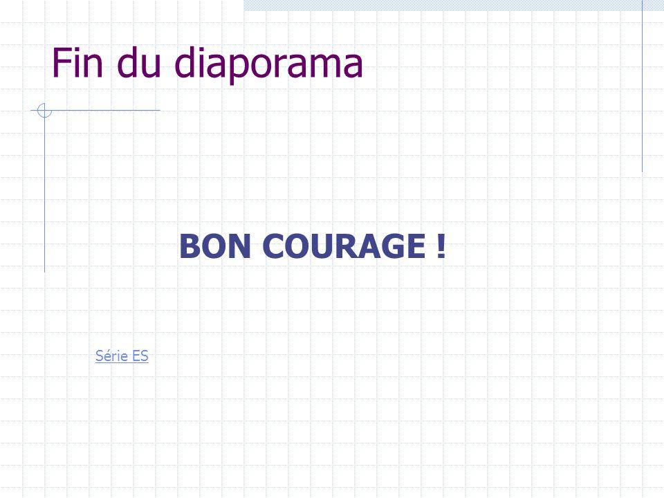 Fin du diaporama BON COURAGE ! Série ES