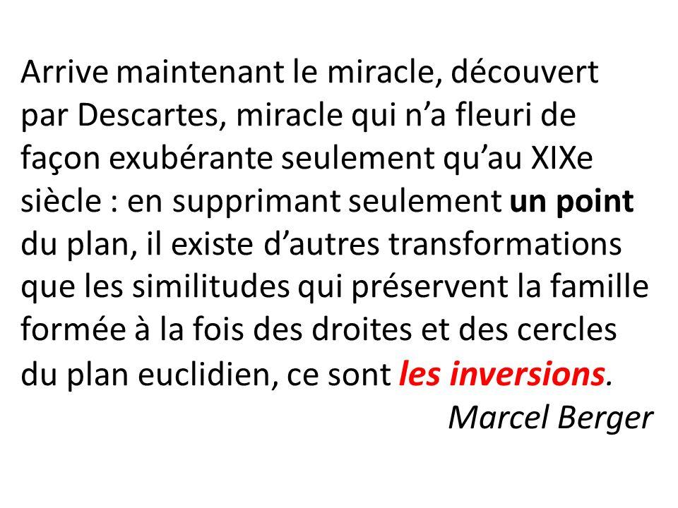 Arrive maintenant le miracle, découvert par Descartes, miracle qui na fleuri de façon exubérante seulement quau XIXe siècle : en supprimant seulement
