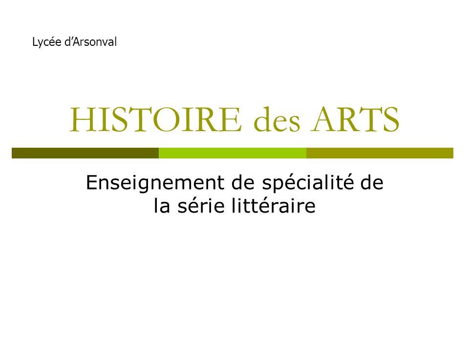 HISTOIRE des ARTS Enseignement de spécialité de la série littéraire Lycée dArsonval