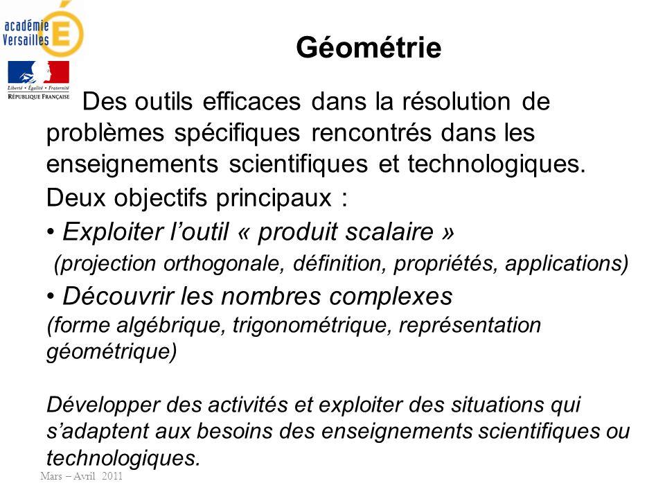 Géométrie Mars – Avril 2011 Des outils efficaces dans la résolution de problèmes spécifiques rencontrés dans les enseignements scientifiques et technologiques.