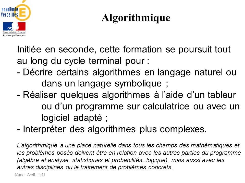 Algorithmique Initiée en seconde, cette formation se poursuit tout au long du cycle terminal pour : - Décrire certains algorithmes en langage naturel ou dans un langage symbolique ; - Réaliser quelques algorithmes à laide dun tableur ou dun programme sur calculatrice ou avec un logiciel adapté ; - Interpréter des algorithmes plus complexes.