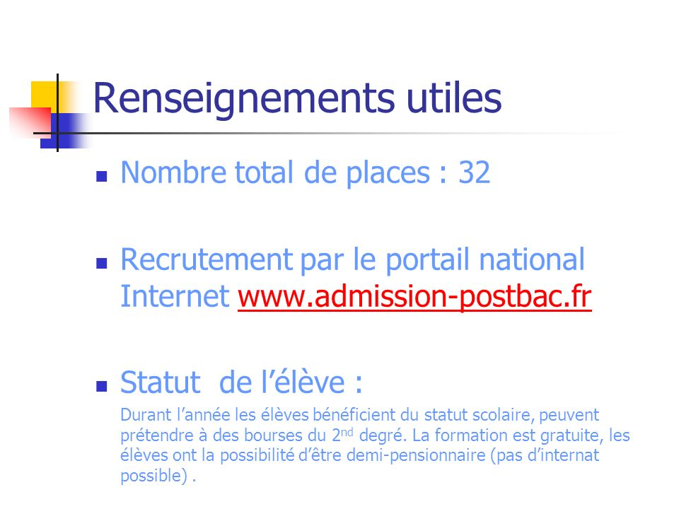 Renseignements utiles Nombre total de places : 32 Recrutement par le portail national Internet www.admission-postbac.frwww.admission-postbac.fr Statut