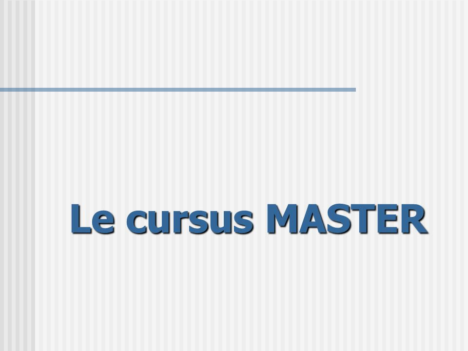 Le cursus MASTER Le cursus MASTER