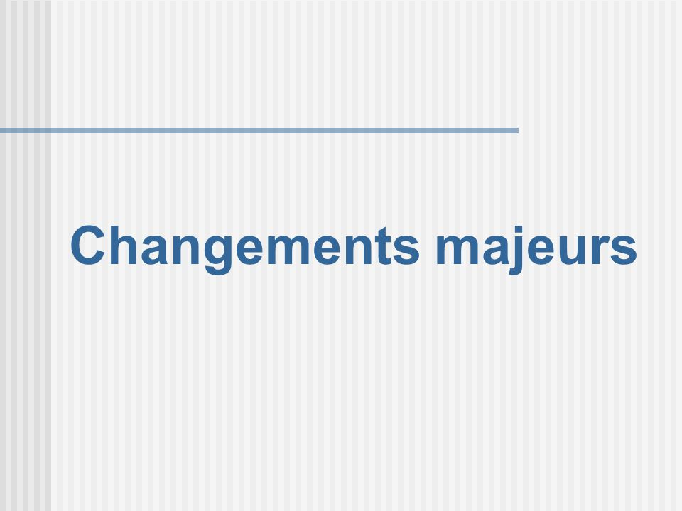 Changements majeurs