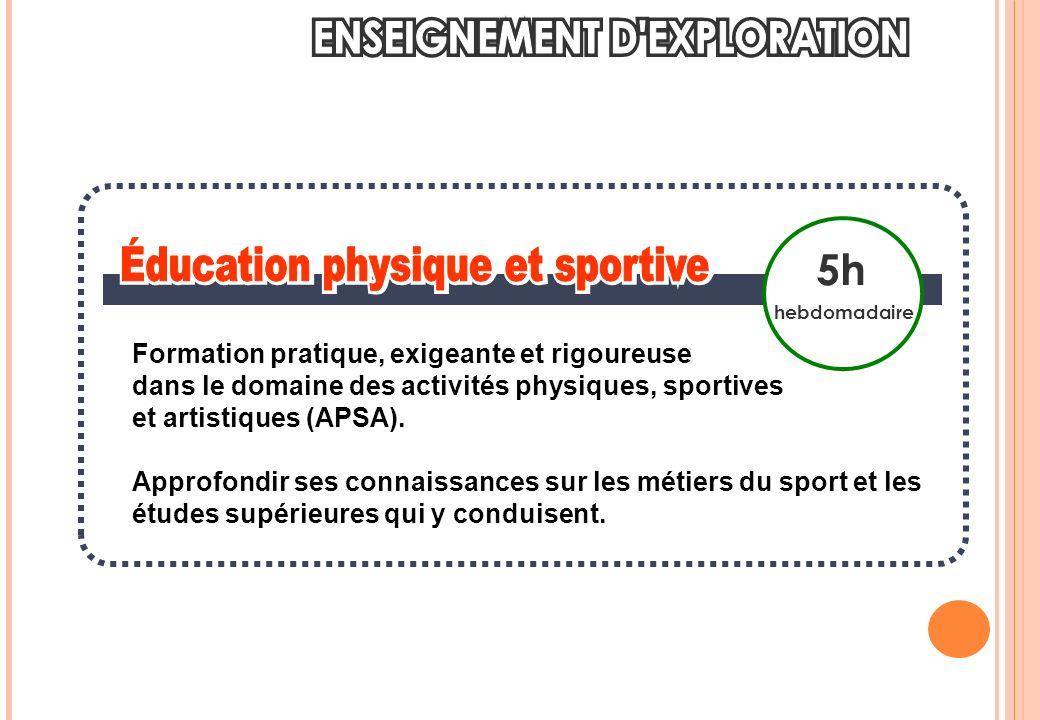 5h hebdomadaire Formation pratique, exigeante et rigoureuse dans le domaine des activités physiques, sportives et artistiques (APSA).