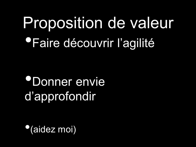 Proposition de valeur Faire découvrir lagilité Donner envie dapprofondir (aidez moi)