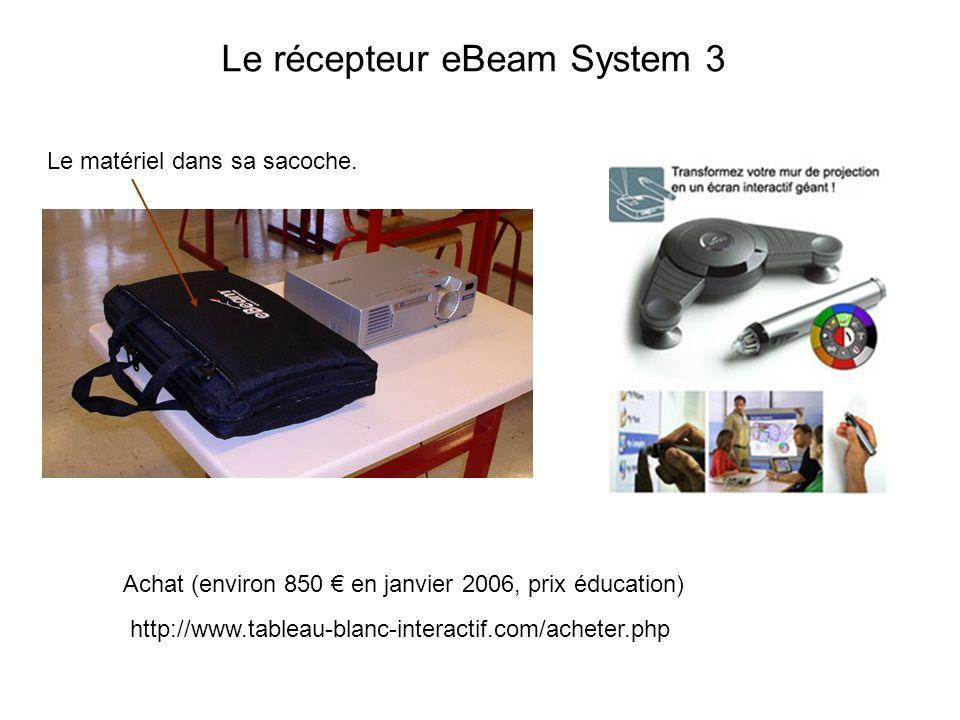 Le récepteur eBeam System 3 Le matériel dans sa sacoche. http://www.tableau-blanc-interactif.com/acheter.php Achat (environ 850 en janvier 2006, prix