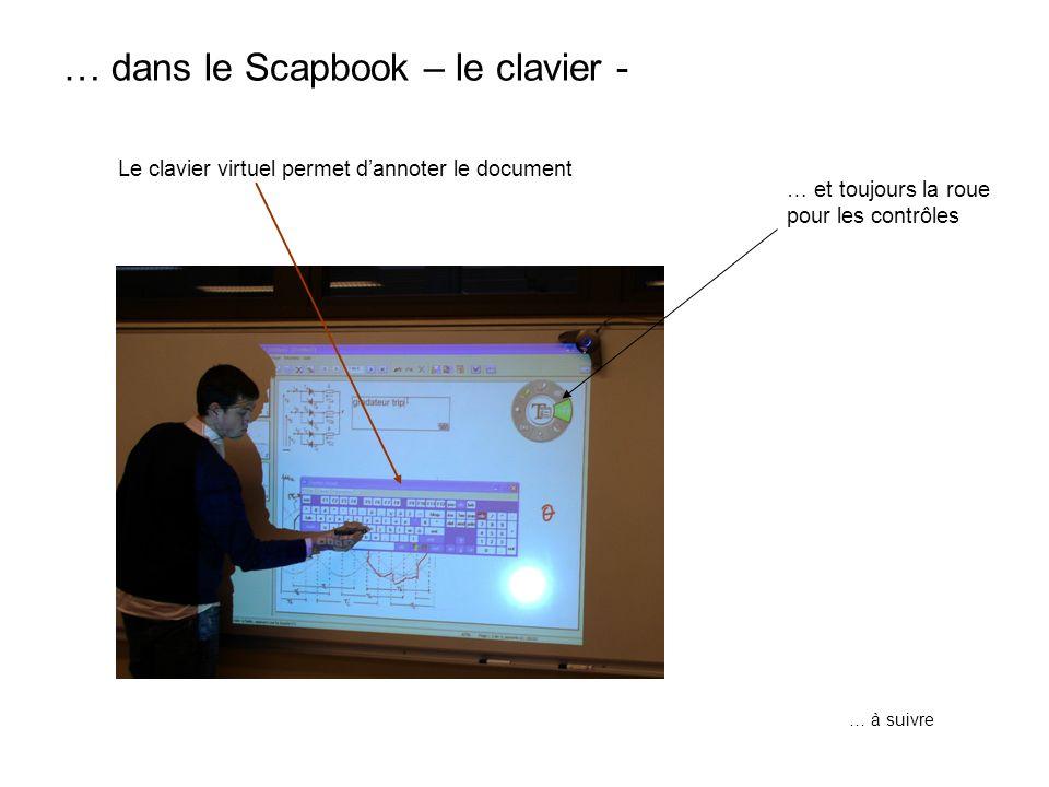 Le clavier virtuel permet dannoter le document … dans le Scapbook – le clavier - … et toujours la roue pour les contrôles … à suivre