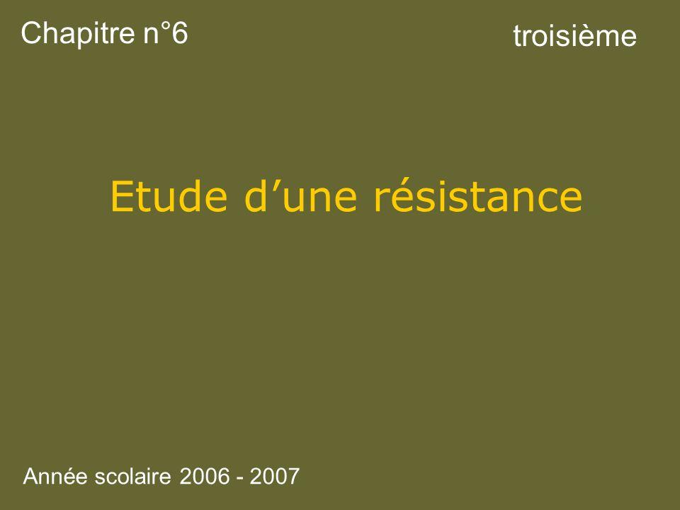 Chapitre n°6 Etude dune résistance troisième Année scolaire 2006 - 2007