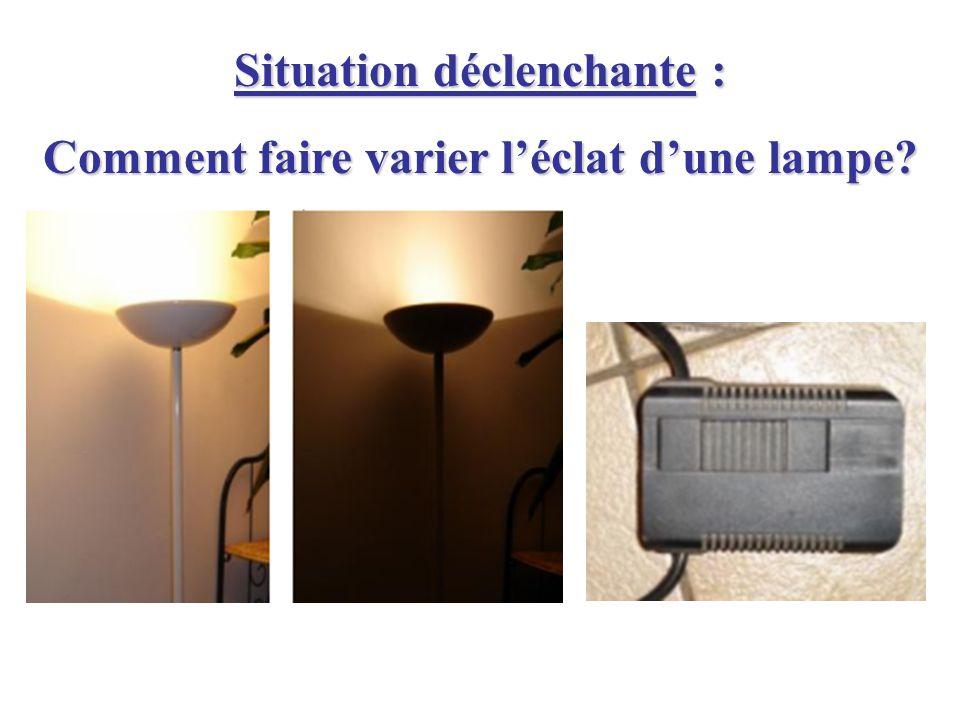 Situation déclenchante : Comment faire varier léclat dune lampe?