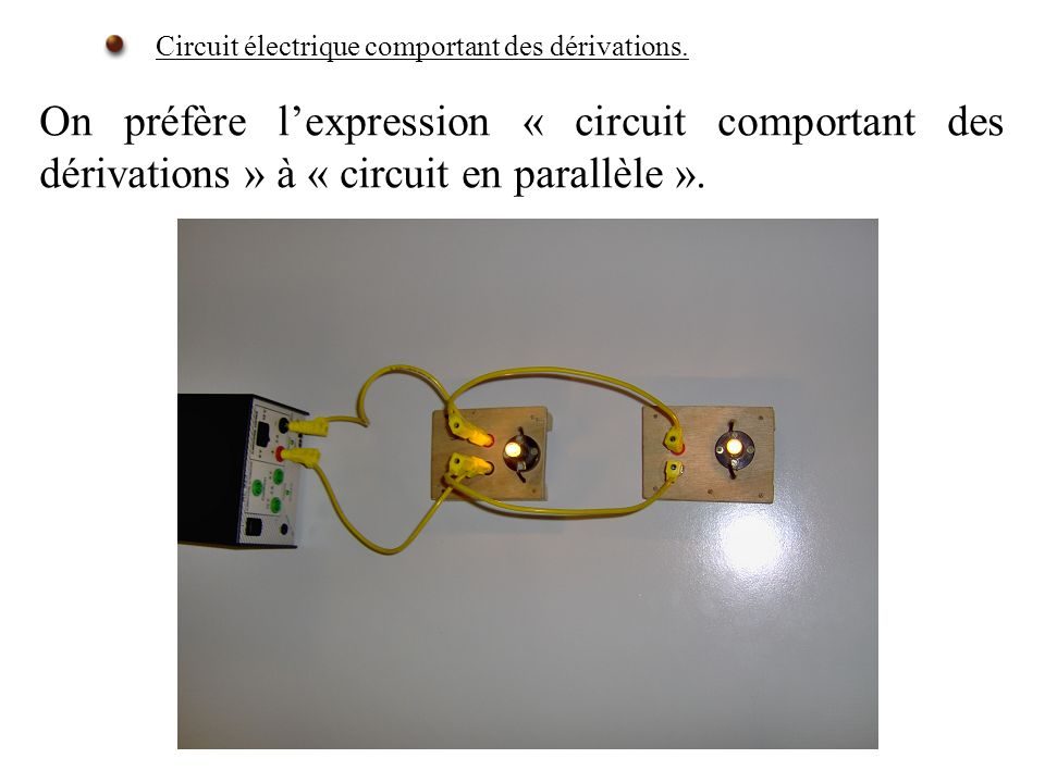 On préfère lexpression « circuit comportant des dérivations » à « circuit en parallèle ». Circuit électrique comportant des dérivations.
