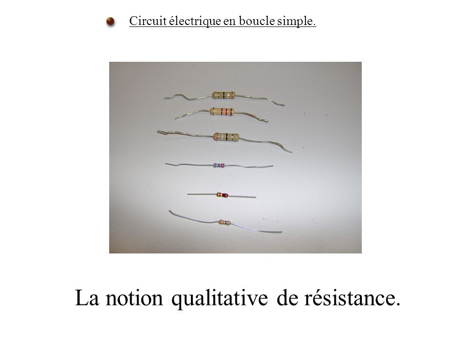 La notion qualitative de résistance. Circuit électrique en boucle simple.