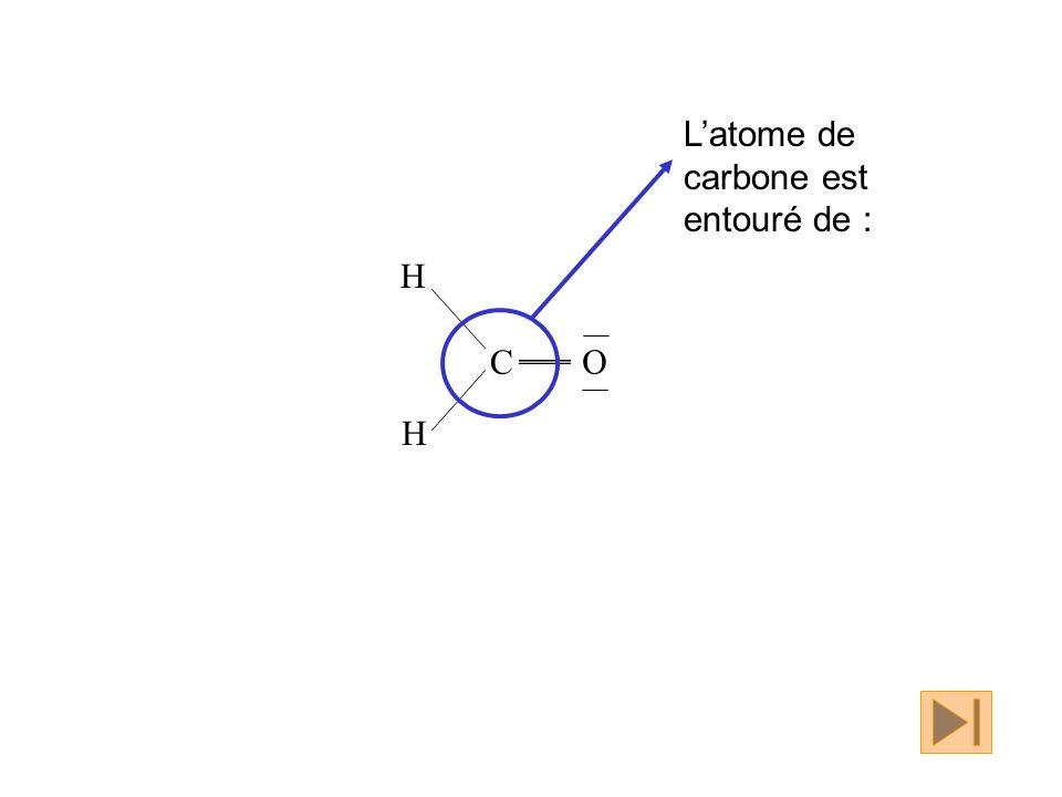 C H H O Latome de carbone est entouré de :