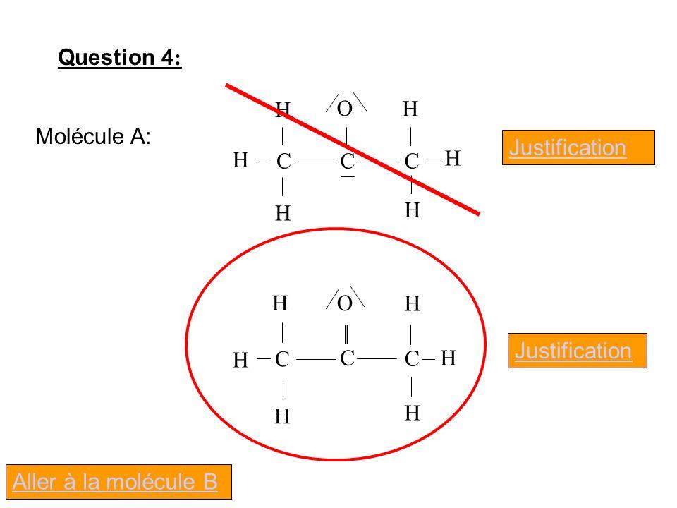 Question 4 : O CCC H H H H H H Molécule A: O C C C H H H H H H Justification Aller à la molécule B