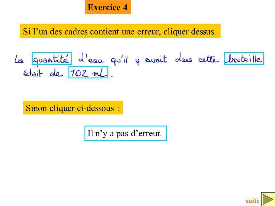 Si lun des cadres contient une erreur, cliquer dessus. Sinon cliquer ci-dessous : Exercice 4 Il ny a pas derreur. suite