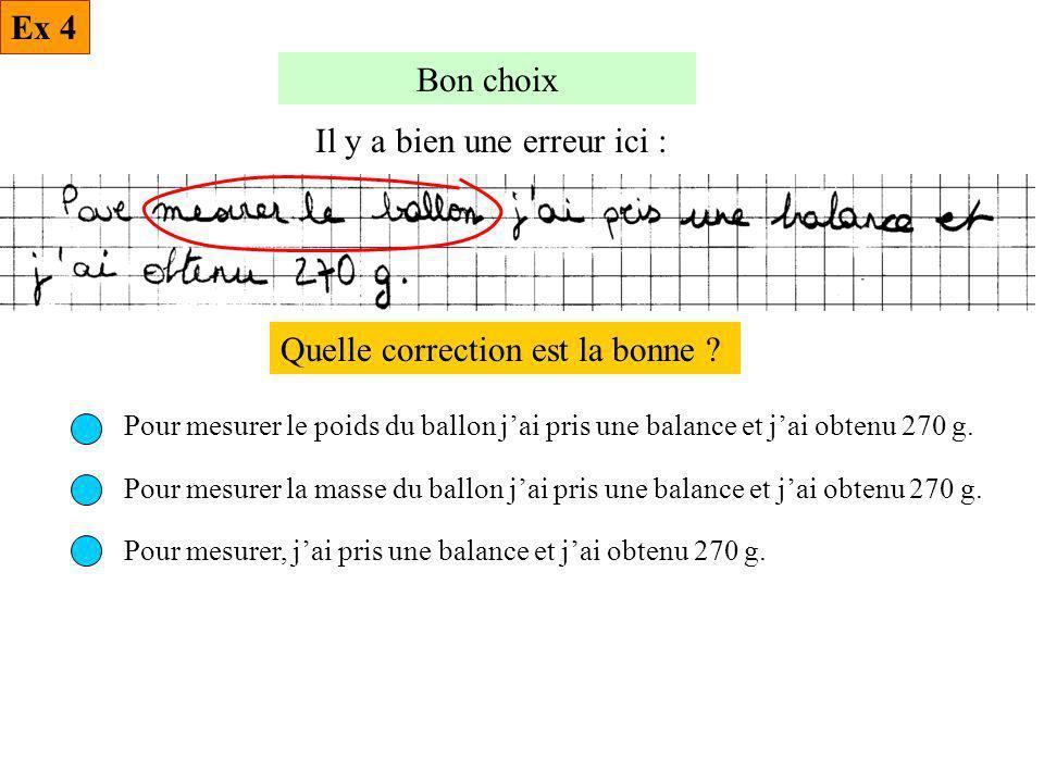 Bon choix Il y a bien une erreur ici : Quelle correction est la bonne ? Pour mesurer le poids du ballon jai pris une balance et jai obtenu 270 g. Pour