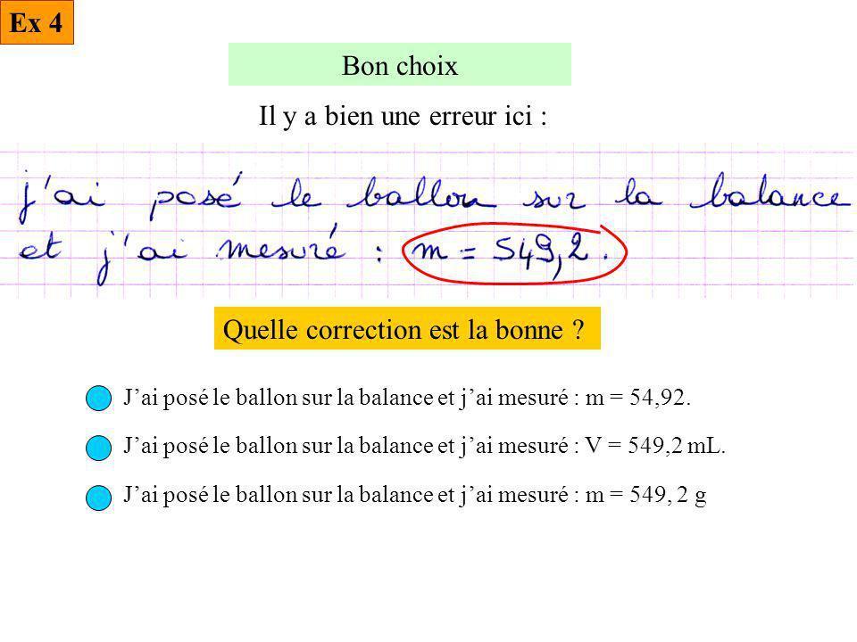 Bon choix Il y a bien une erreur ici : Quelle correction est la bonne ? Jai posé le ballon sur la balance et jai mesuré : m = 54,92. Jai posé le ballo
