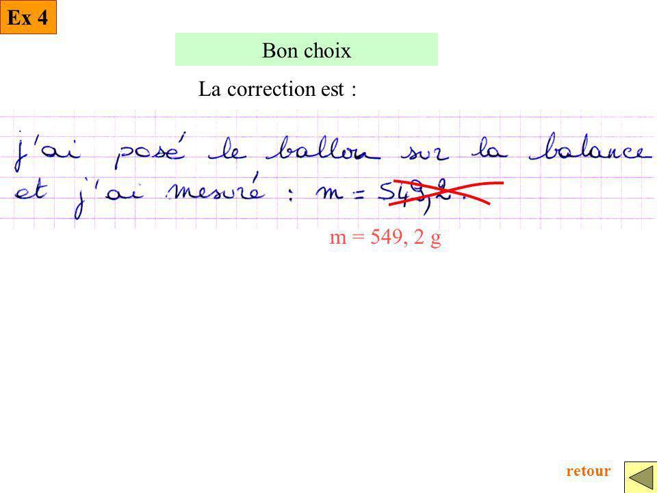 Bon choix La correction est : m = 549, 2 g Ex 4 retour