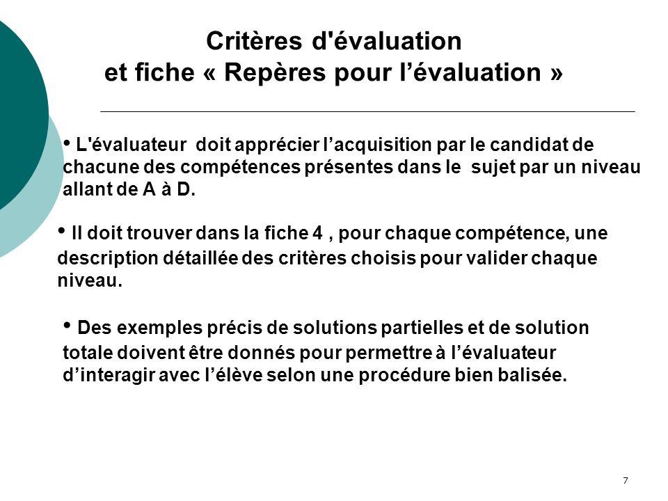 7 L'évaluateur doit apprécier lacquisition par le candidat de chacune des compétences présentes dans le sujet par un niveau allant de A à D. Il doit t