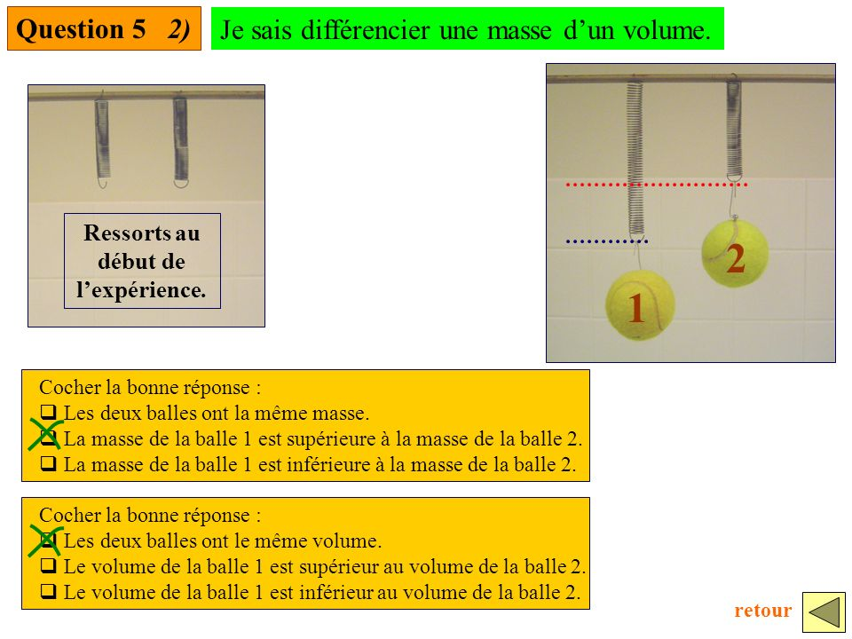 Question 5 2) Cocher la bonne réponse : Les deux balles ont la même masse.