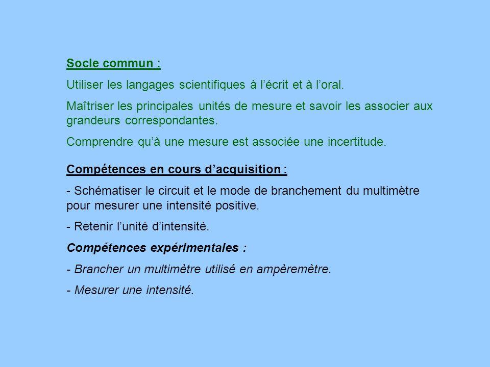 Socle commun : Utiliser les langages scientifiques à lécrit et à loral. Maîtriser les principales unités de mesure et savoir les associer aux grandeur