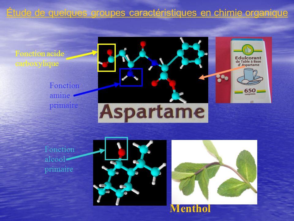 Étude de quelques groupes caractéristiques en chimie organique Fonction acide carboxylique Fonction amine primaire Menthol Fonction alcool primaire