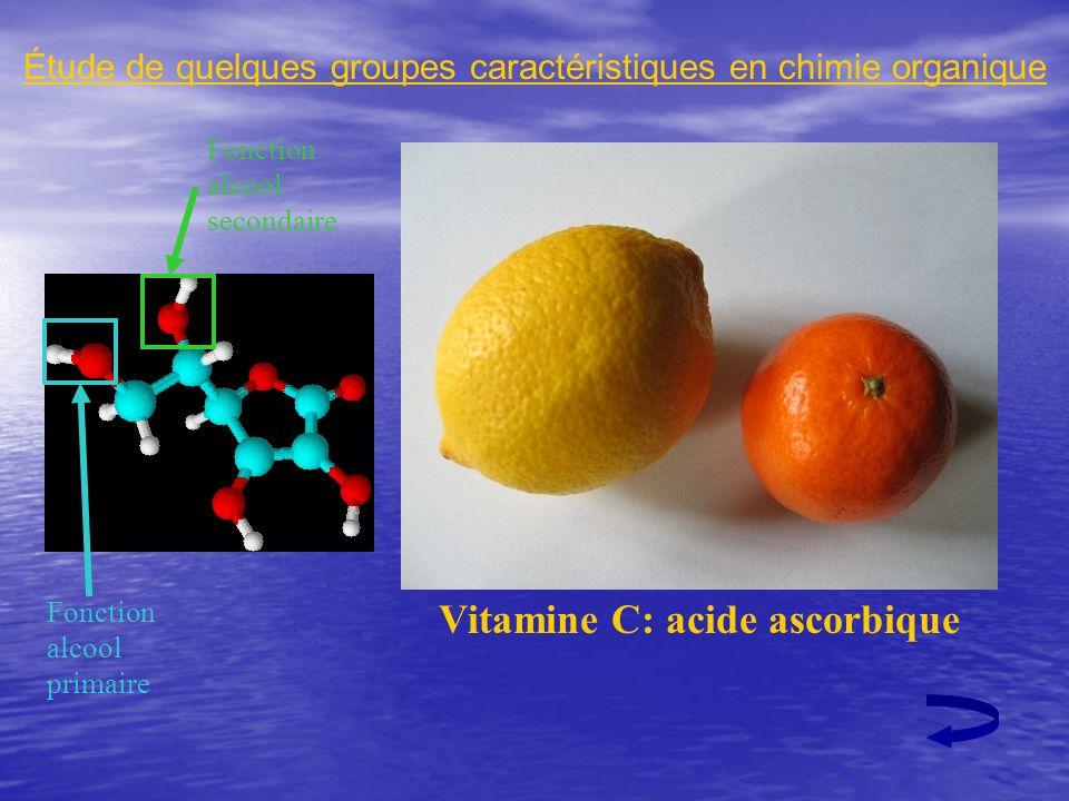 Étude de quelques groupes caractéristiques en chimie organique Vitamine C: acide ascorbique Fonction alcool primaire Fonction alcool secondaire